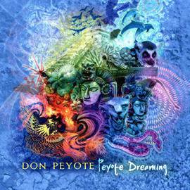 Don Peyote: Peyote Dreaming