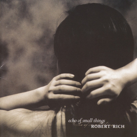 Robert Rich: Echo Of Small Things