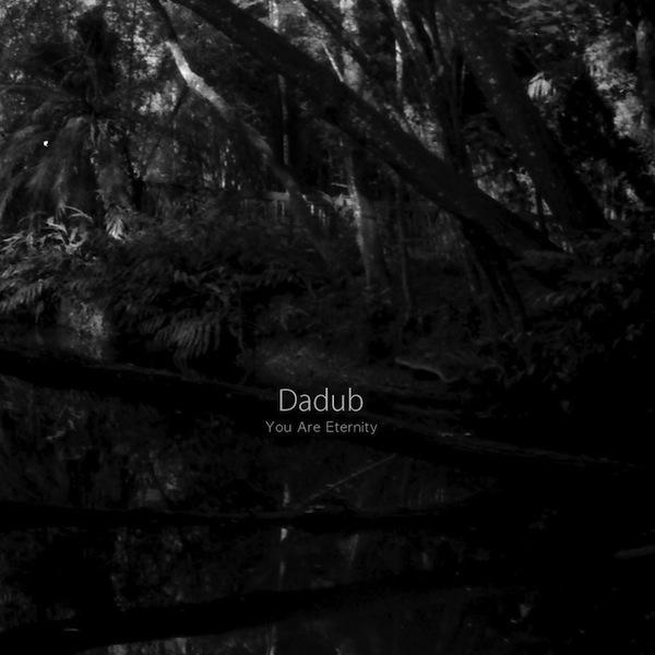Dadub - You Are Eternity.jpeg