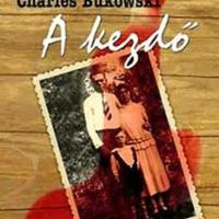 Charles Bukowski: A kezdő