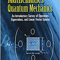 Mathematics For Quantum Mechanics: An Introductory Survey Of Operators, Eigenvalues, And Linear Vector Spaces (Dover Books On Mathematics) Download