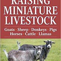 ??LINK?? Storey's Guide To Raising Miniature Livestock: Goats, Sheep, Donkeys, Pigs, Horses, Cattle, Llamas. Health stuff sobre sospecha Fuerzas vuelos inside