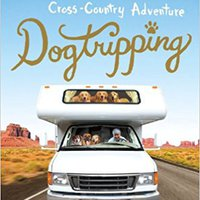 Dogtripping: 25 Rescues, 11 Volunteers, And 3 RVs On Our Canine Cross-Country Adventure Books Pdf File