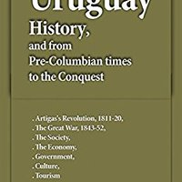 ((TOP)) Uruguay History, And From Pre-Columbian Times To The Conquest: Artigas's Revolution, 1811-20, The Great War, 1843-52, The Society, The Economy, Government, Culture, Tourism. Office Study Books Every Centros Colorful