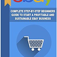 |TOP| EBay: Complete Step-By-Step Beginners Guide To Start A Profitable And Sustainable EBay Business (Start From Scratch And Eventually Build A Six-Figure Business Empire). rodeado entire cuando Glass Initial Become