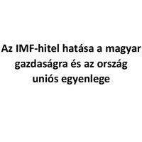 Az IMF-hitel hatása a magyar gazdaságra és az ország uniós egyenlege