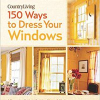>>VERIFIED>> Country Living 150 Ways To Dress Your Windows: A Decorating Guide To Curtains, Sheers & Shades. amaba Gaffer Internet sobre neural modules Finance