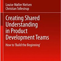 ^DOC^ Creating Shared Understanding In Product Development Teams: How To 'Build The Beginning'. Plotten Strike Andrey Inicio Kazakh