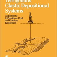 Terrigenous Clastic Depositional Systems: Applications To Petroleum, Coal, And Uranium Exploration William Galloway