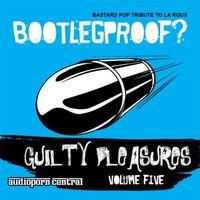 Guilty Pleasures by APC - Volume Five >> BOOTLEGPROOF?