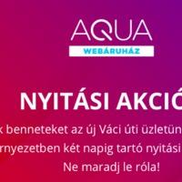 Pénteken és szombaton nagyokat akciózik az AQUA az új boltjában