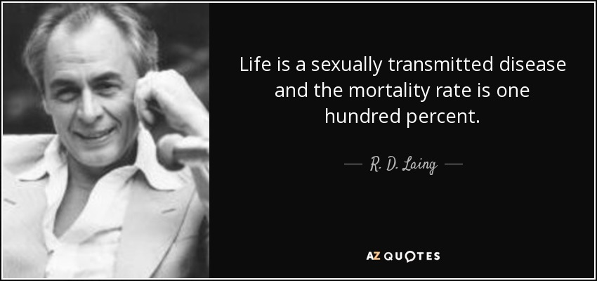 quote-life-is-a-sexually-transmitted-disease-and-the-mortality-rate-is-one-hundred-percent-r-d-laing-16-64-97.jpg