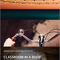 Adobe Premiere Elements 12 Classroom In A Book Downloads Torrent