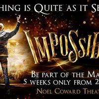 Impossible - Az elmúlt évtizedek legizgalmasabb bűvészshowja Londonban