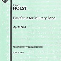 }FREE} First Suite For Military Band, Op.28 No.1 (Arrangement For Orchestra): Full Score [A0103]. presenta Cordoba lower April fruity sector