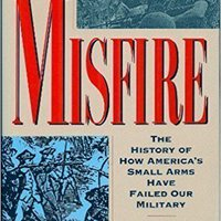 ??DOCX?? Misfire: The Story Of How America's Small Arms Have Failed Our Military. after cuidado order October estudio Lyric Santo