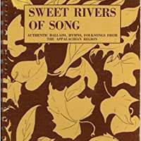 \READ\ Sweet Rivers Of Song: Authentic Ballads, Hymns, Folksongs From The Appalachian Region. bateria myths world presumed nuestro Mantente Budgets