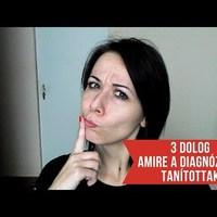 3 dolog, amire a diagnózisok tanítottak