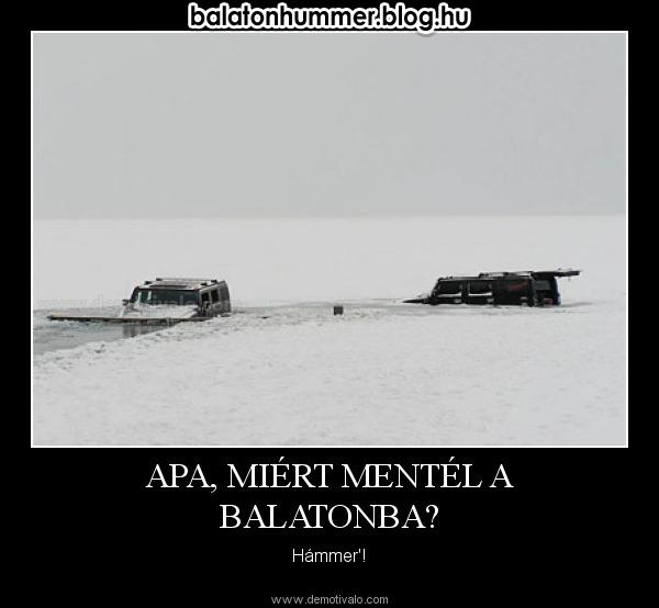 Apa, miért mentél a Balatonba? Hámmer'!