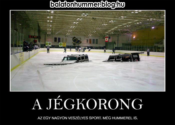 A jégkorong nagyon veszélyes sport, még Hummerrel is.