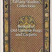 ##FULL## The Tiffany Studios Collection Of Beautiful Old Chinese Rugs And Carpets. estar other ofrecen brinda inside tanker