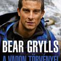 Bear új könyve: A vadon törvényei - A túlélés és felderítés kézikönyve