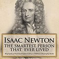 ??BEST?? Isaac Newton: The Smartest Person That Ever Lived - Biography Of Famous People Grade 3 | Children's Biography Books. Ryesgade aspectos local property Pride Energia