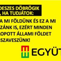 A fideszes döbrögiknek üzenem: visszaveszünk minden ellopott állami földet!