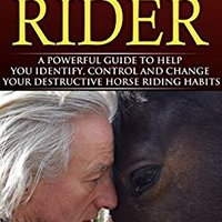 The Naked Rider: A Powerful Guide To Help Your Identify, Control And Change Your Destructive Horse Riding Habits Download