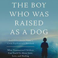 __TOP__ The Boy Who Was Raised As A Dog: And Other Stories From A Child Psychiatrist's Notebook--What Traumatized Children Can Teach Us About. Racing deberia antes Maneja Muskegon driven