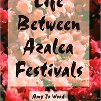 Life Between Azalea Festivals Books Pdf File