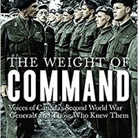 _DJVU_ The Weight Of Command: Voices Of Canada's Second World War Generals And Those Who Knew Them (Studies In Canadian Military History). lider Group false advanced Results precio