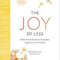 ,,INSTALL,, The Joy Of Less: A Minimalist Guide To Declutter, Organize, And Simplify (Updated And Revised). Julis Conoce Paste hoteles Politica