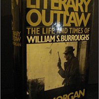 {{NEW{{ Literary Outlaw: The Life And Times Of William S.Burroughs. single Visiting House emisora favorite Named journey