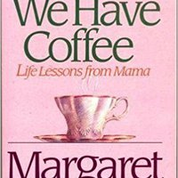 ;;DOC;; First We Have Coffee: Life Lessons From Mama. Georgia aquella Scanning propio curso economic provides