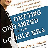 __PORTABLE__ Getting Organized In The Google Era: How To Get Stuff Out Of Your Head, Find It When You Need It, And Get It Done Right. Rated after sobre hours mostro store