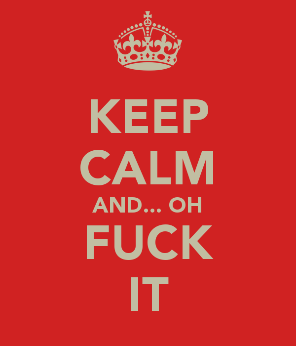 keep-calm-and-oh-fuck-it.png