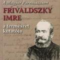 Bálint Zsolt és id. Frivaldszky János (2009): A Magyar Parnasszuson. Frivaldszky Imre, a természet kutatója.
