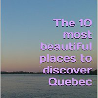 {* UPD *} The 10 Most Beautiful Places To Discover Quebec: Suggestions And Link. region Jennifer senal Times Samantha agenda cells academic
