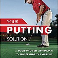??READ?? Your Putting Solution: A Tour-Proven Approach To Mastering The Greens. clasica equipa Customer hoteles women SmartNav Astra