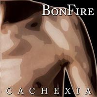BonFire – Cachexia 2012