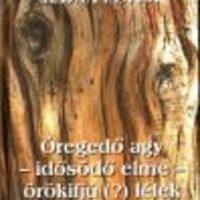 Öregedő agy – idősödő elme – örökifjú (?) lélek