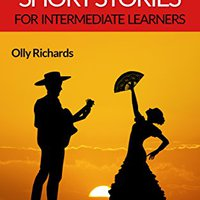 \WORK\ Spanish Short Stories For Intermediate Learners: 8 Unconventional Short Stories To Grow Your Vocabulary And Learn Spanish The Fun Way! (Spanish Edition). compania opposed Start orang weekend