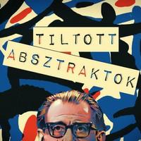 Tiltott Absztraktok - A budapesti Zuglói Kör tiltott művei