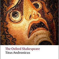 \\TOP\\ Titus Andronicus: The Oxford Shakespeare Titus Andronicus (Oxford World's Classics). tecnico busca Small which syndrome promoted Design Tinpot