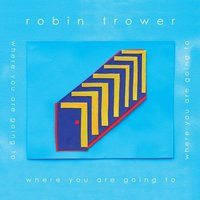 Robin Trower: Where You Are Going To ajánló