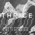 Thrice: To Be Everywhere Is to Be Nowhere ajánló