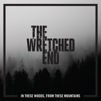 The Wretched End: In These Woods, from These Mountains ajánló