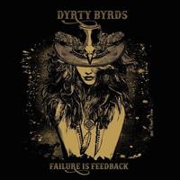 Dyrty Byrds: Failure Is Feedback ajánló