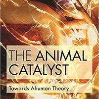 The Animal Catalyst: Towards Ahuman Theory Book Pdf